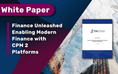 White Paper: OneStream Finance Unleashed Enabling Modern Finance with CPM 2 Platforms