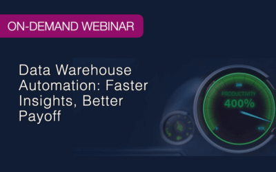 On-Demand Webinar: Data Warehouse Automation: Faster Insights, Better Payoff