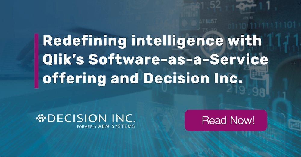 Redefining intelligence with Qlik's Software-as-a-Service offering and Decision Inc.