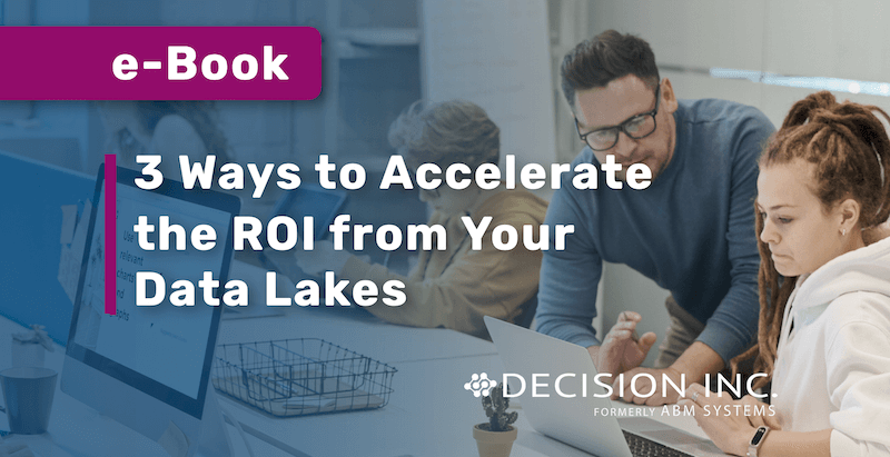 3 Ways to Accelerate the ROI from Your Data Lakes